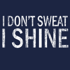 Textual Tees: I Don't Sweat I Shine