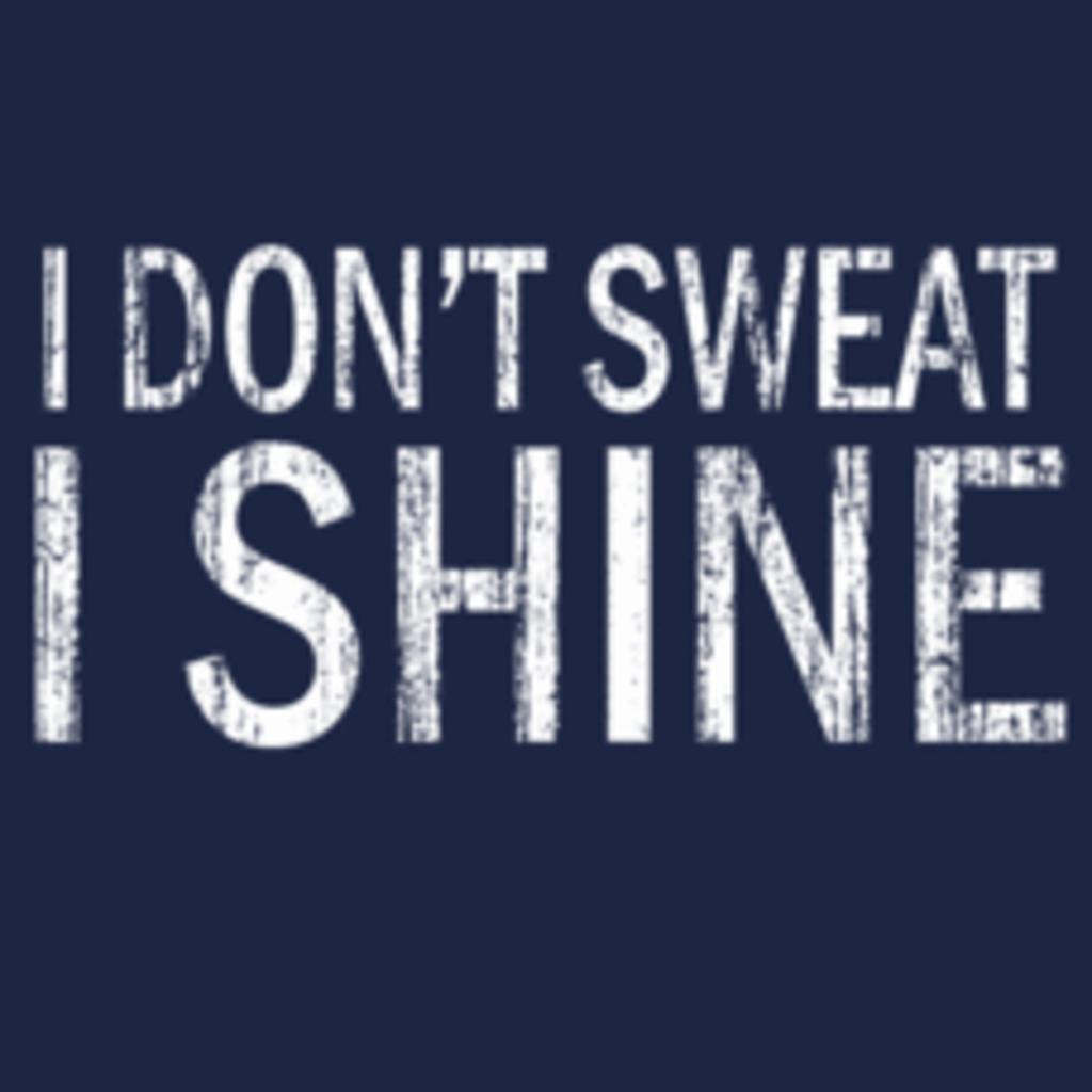 Textual Tees: I Don't Sweat I Shine