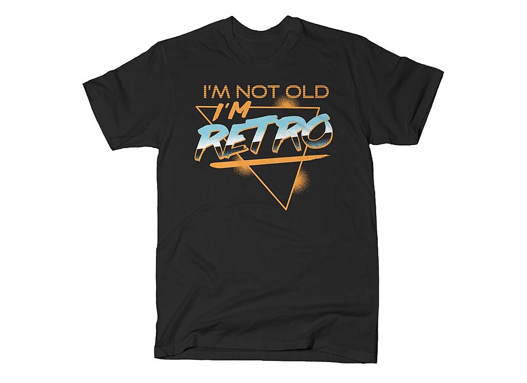 SnorgTees: I'm Not Old I'm Retro