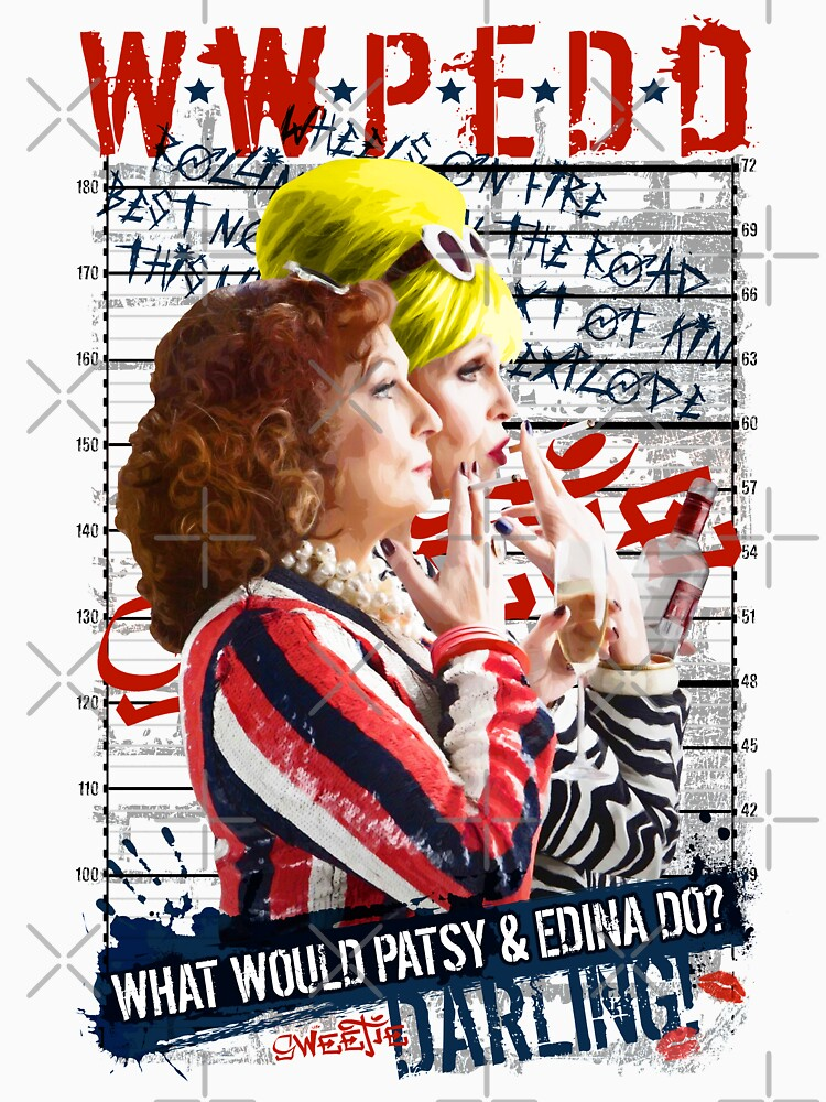RedBubble: Absolutely Fabulous. AbFab. What Would Patsy and Edina Do, Darling? WWPEDD.