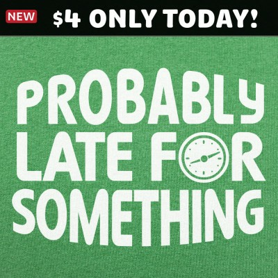 6 Dollar Shirts: Probably Late