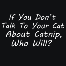 Textual Tees: Talk to Your Cat About Catnip