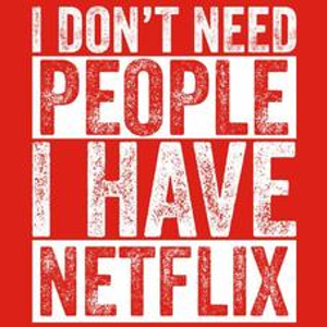 Textual Tees: I Dont Need People I Have Netflix T-Shirt