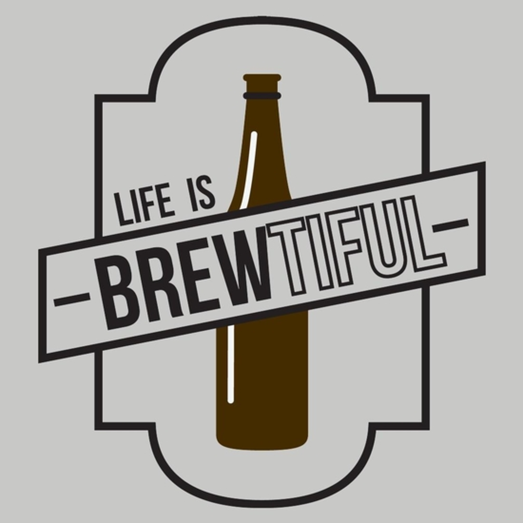 BustedTees: Life is Brewtiful
