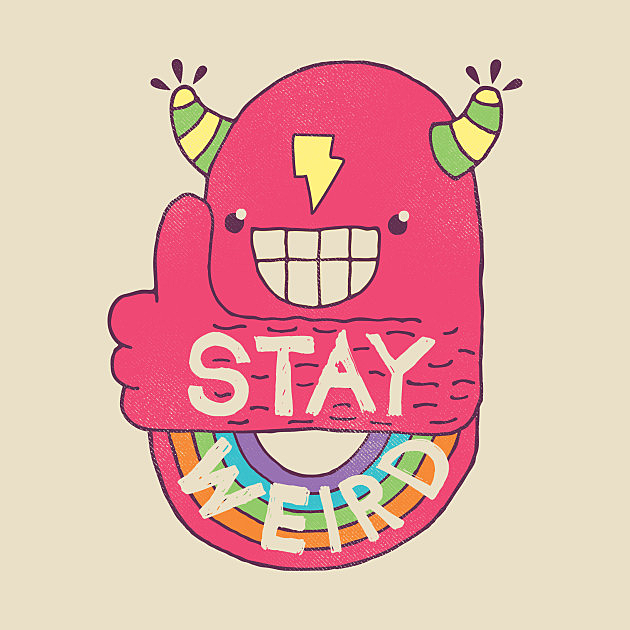 TeePublic: STAY WEIRD!