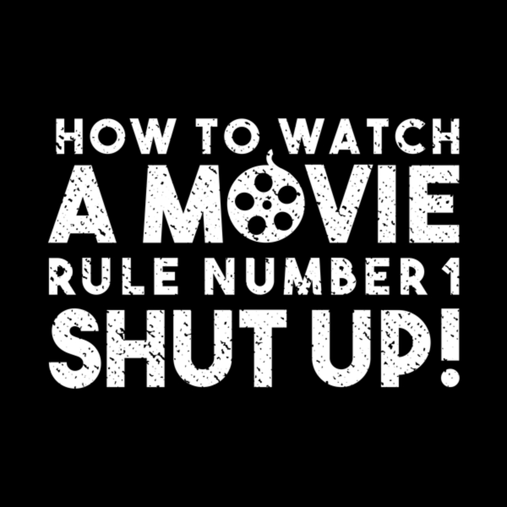 NeatoShop: Distressed How to watch a movie, rule number one. Shut up!