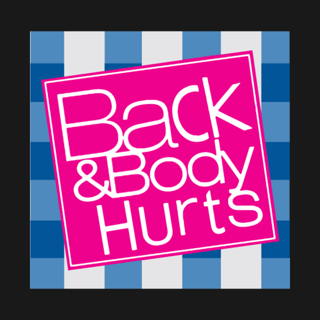 TeePublic: Back And Body Hurts Tshirt Funny Gifts