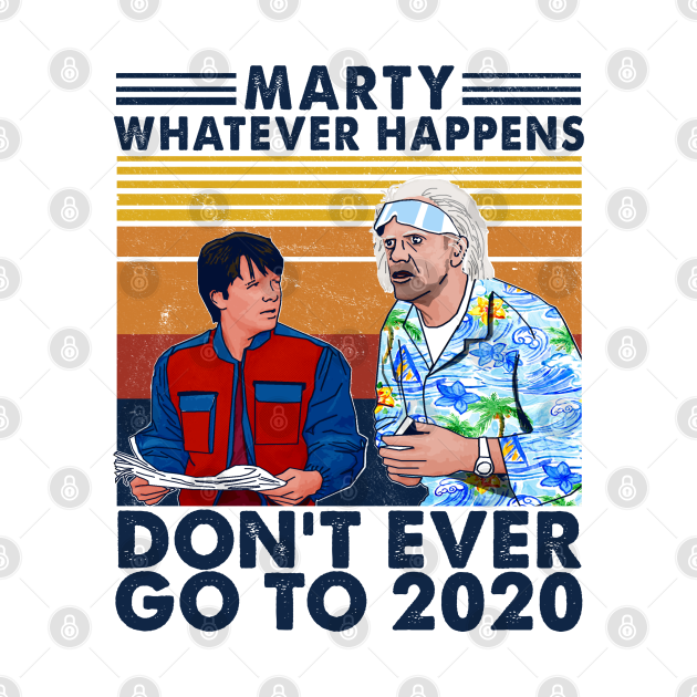 TeePublic: Marty whatever happens don't ever go to 2020
