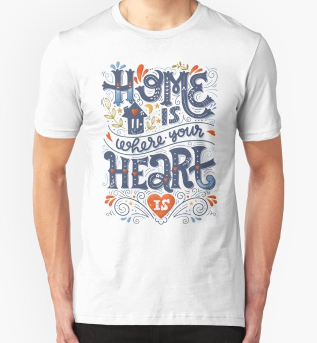 RedBubble: Home is where your heart is