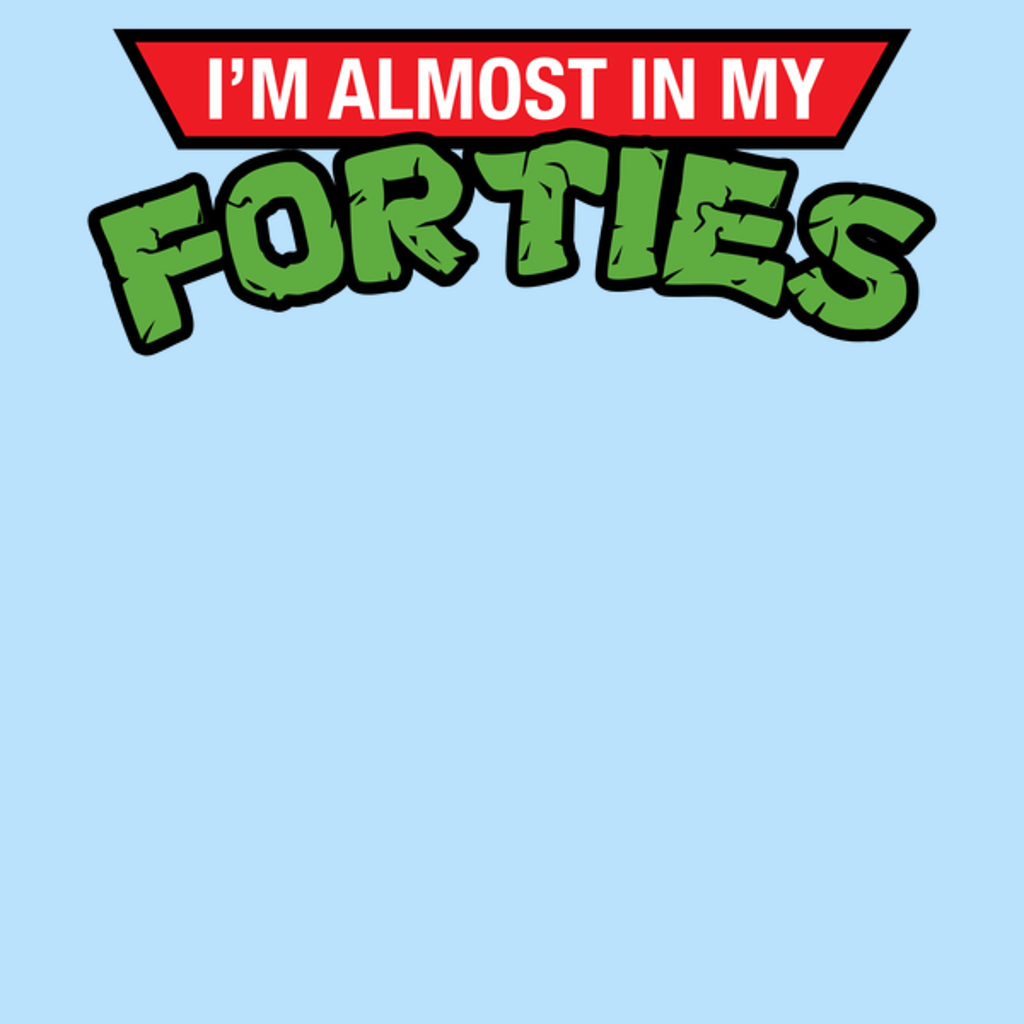 NeatoShop: I Can't Believe I'm Almost In My Forties!?