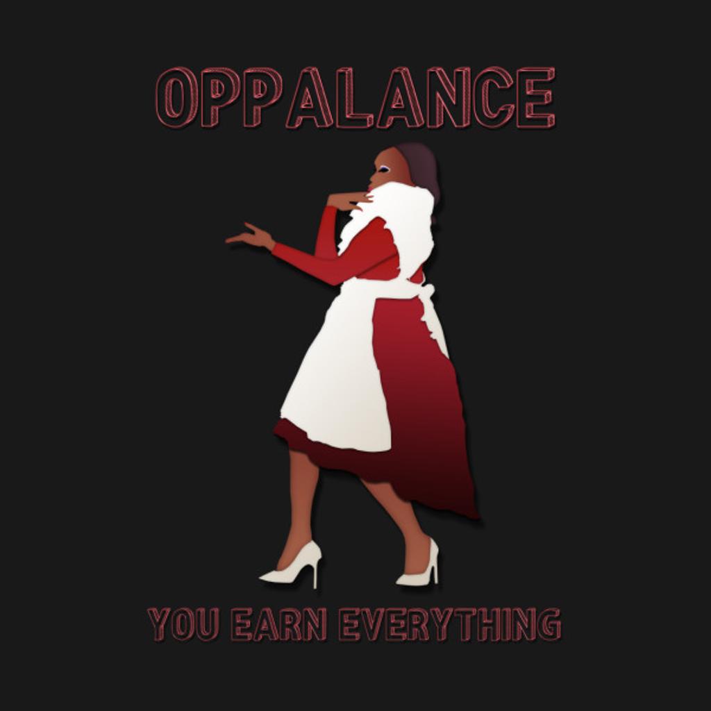 TeePublic: OPPALANCE! YOU EARN EVERYTHING!