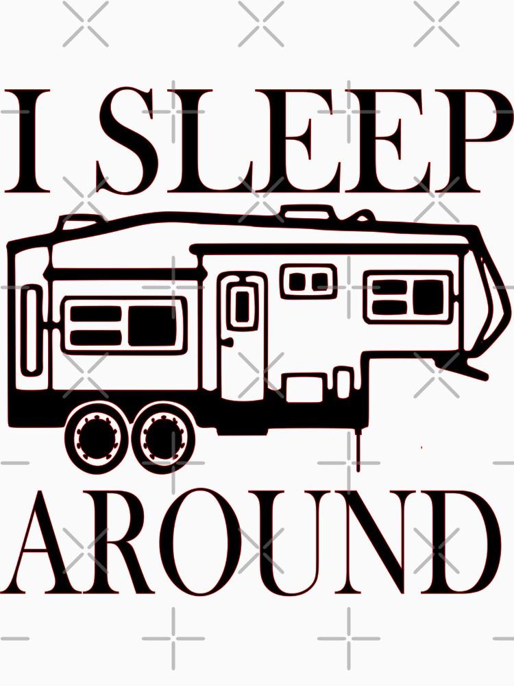RedBubble: I sleep around - Camping - Camper - Rv - Travel