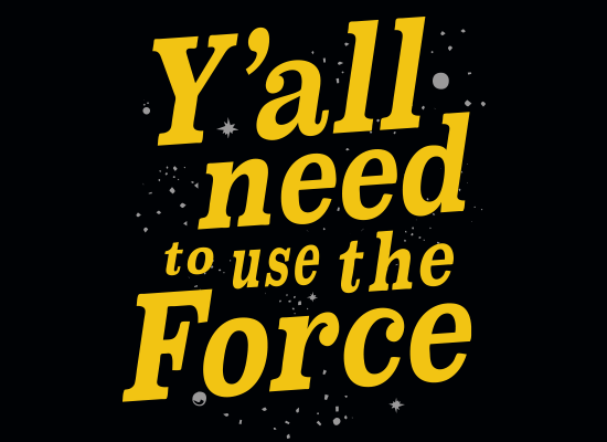 SnorgTees: Y'all Need To Use The Force