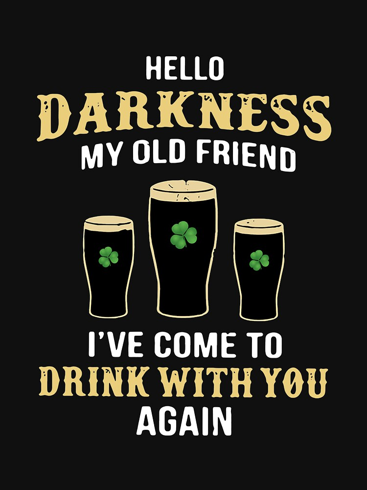 RedBubble: St.Patrick's Day Shamrock Hello Darkness My Old Friend I've Come To Drink With You Again