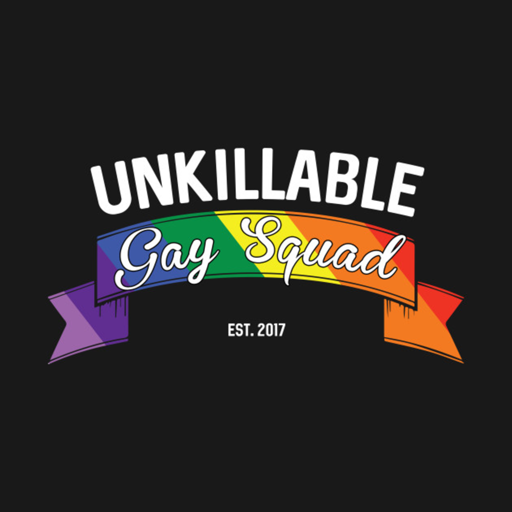 TeePublic: Unkillable Gay Squad