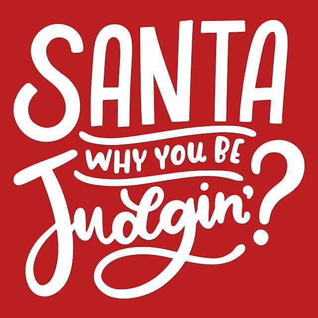 Textual Tees: Santa Why You Be Judgin