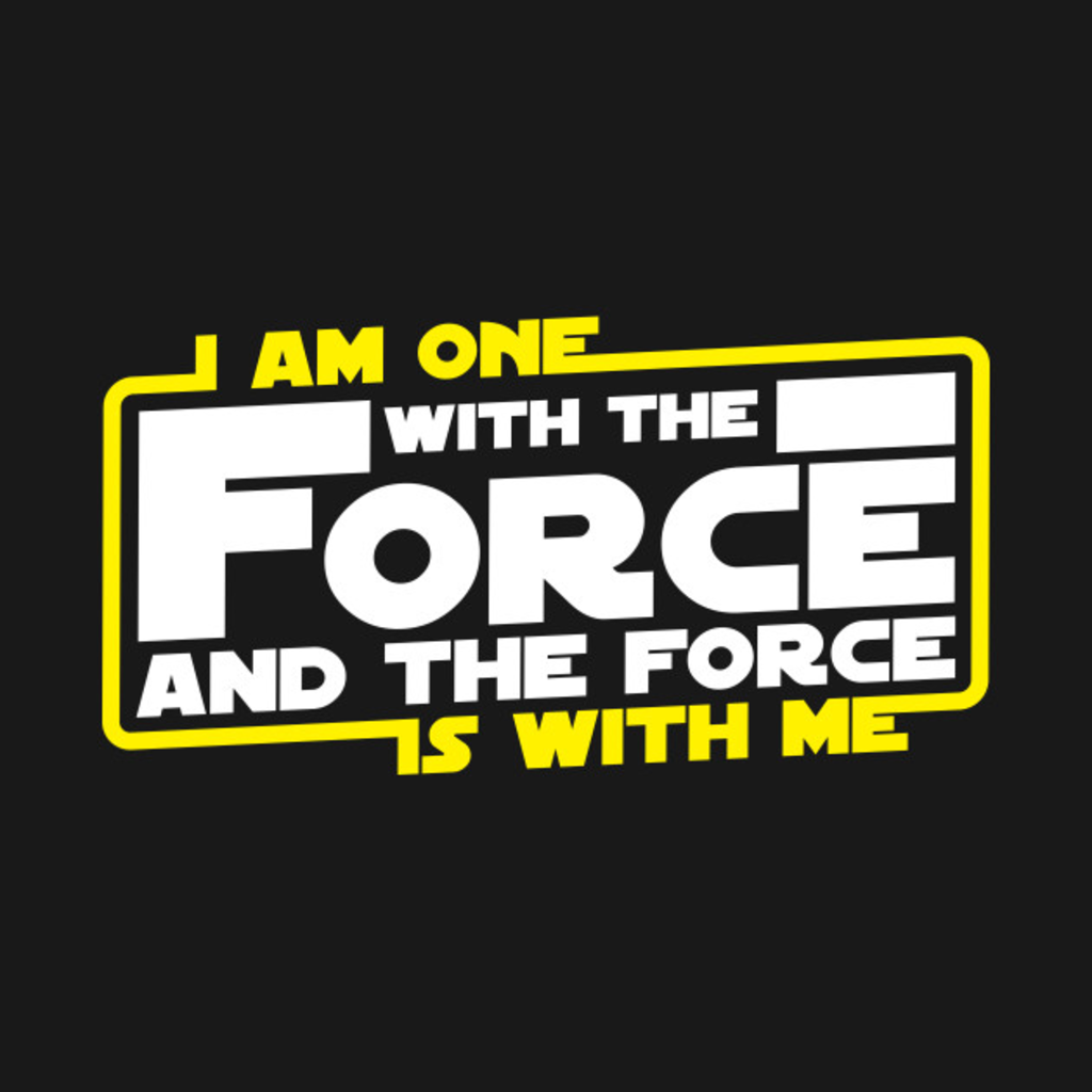 TeePublic: I am One With The Force And The Force Is With Me T-Shirt