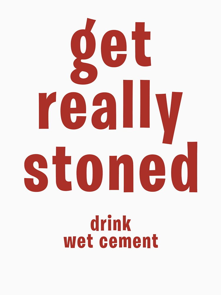 RedBubble: get really stoned drink wet cement