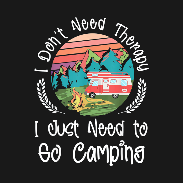 TeePublic: I Don't Need Therapy I Just Need To Go Camping