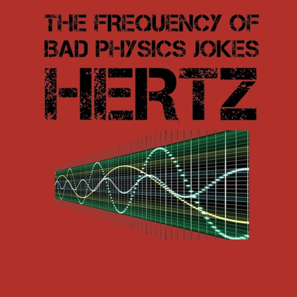 BustedTees: Funny Hertz Frequency T-Shirt Physics Teacher Scie