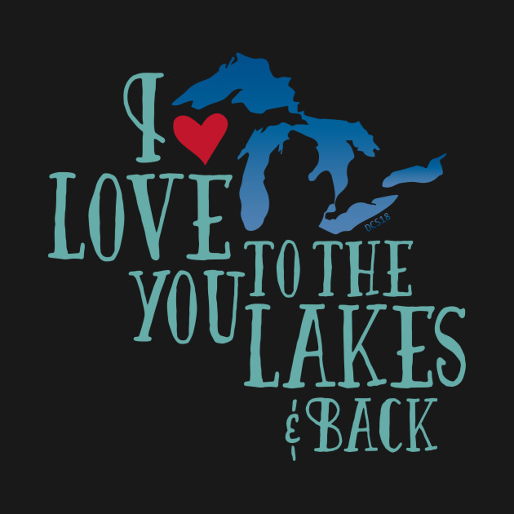 TeePublic: I Love You To The Lakes And Back - Great Lakes Love