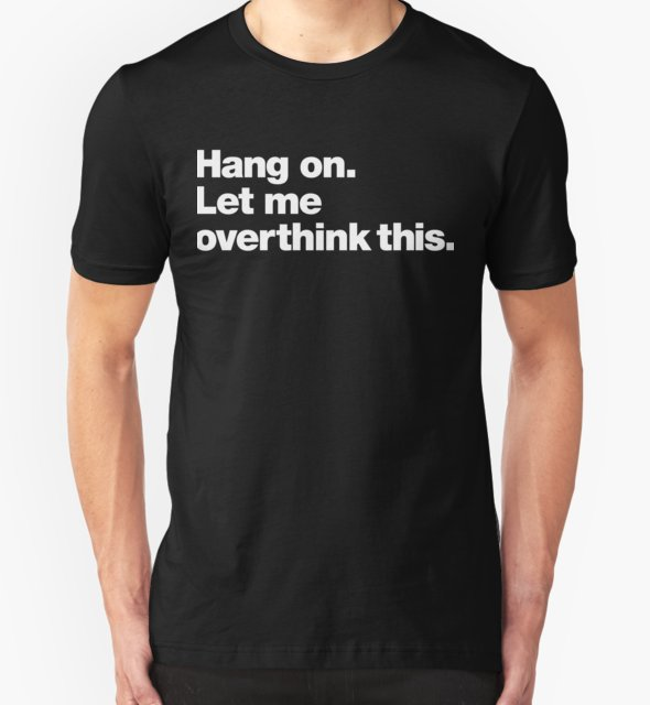 RedBubble: Hang on. Let me overthink this.