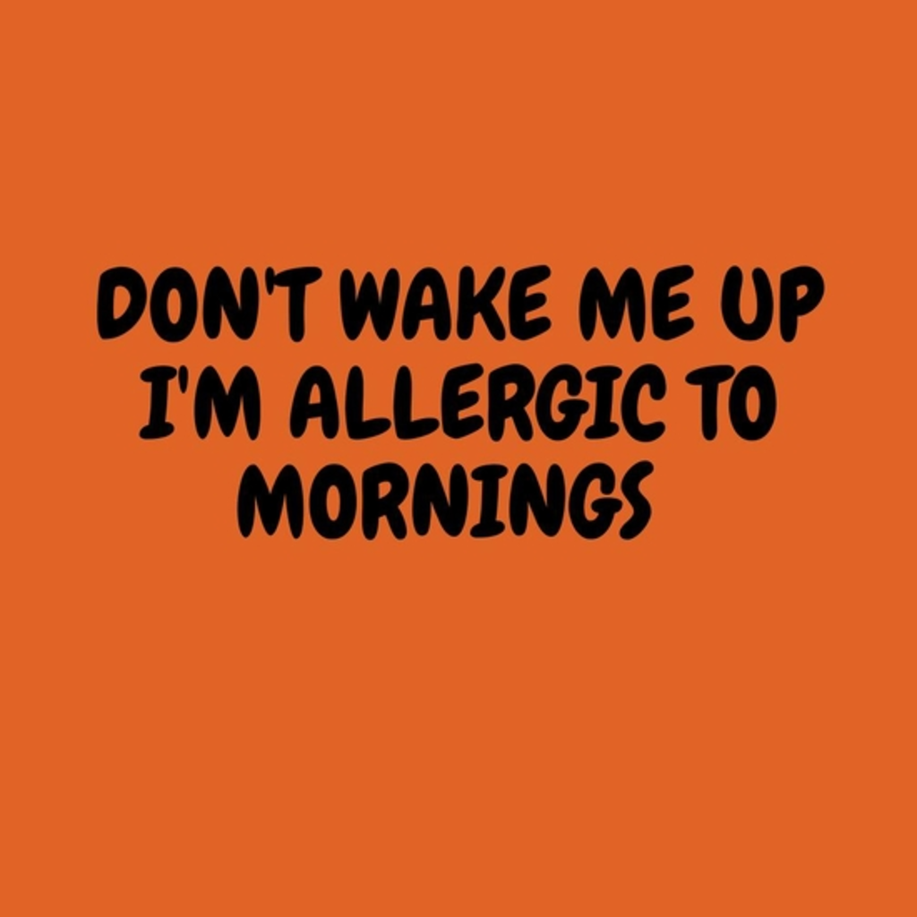 BustedTees: I'm allergic to mornings