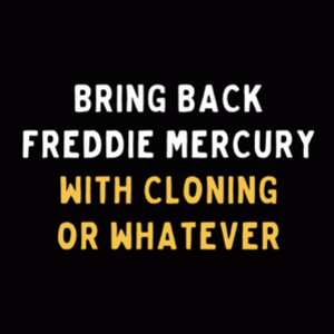 BustedTees: Bring Back Freddie Mercury