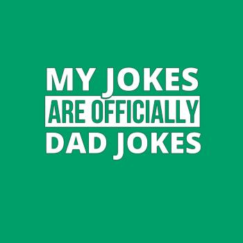 BustedTees: My Jokes Are Officially Dad Jokes