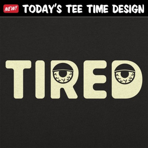 6 Dollar Shirts: Tired