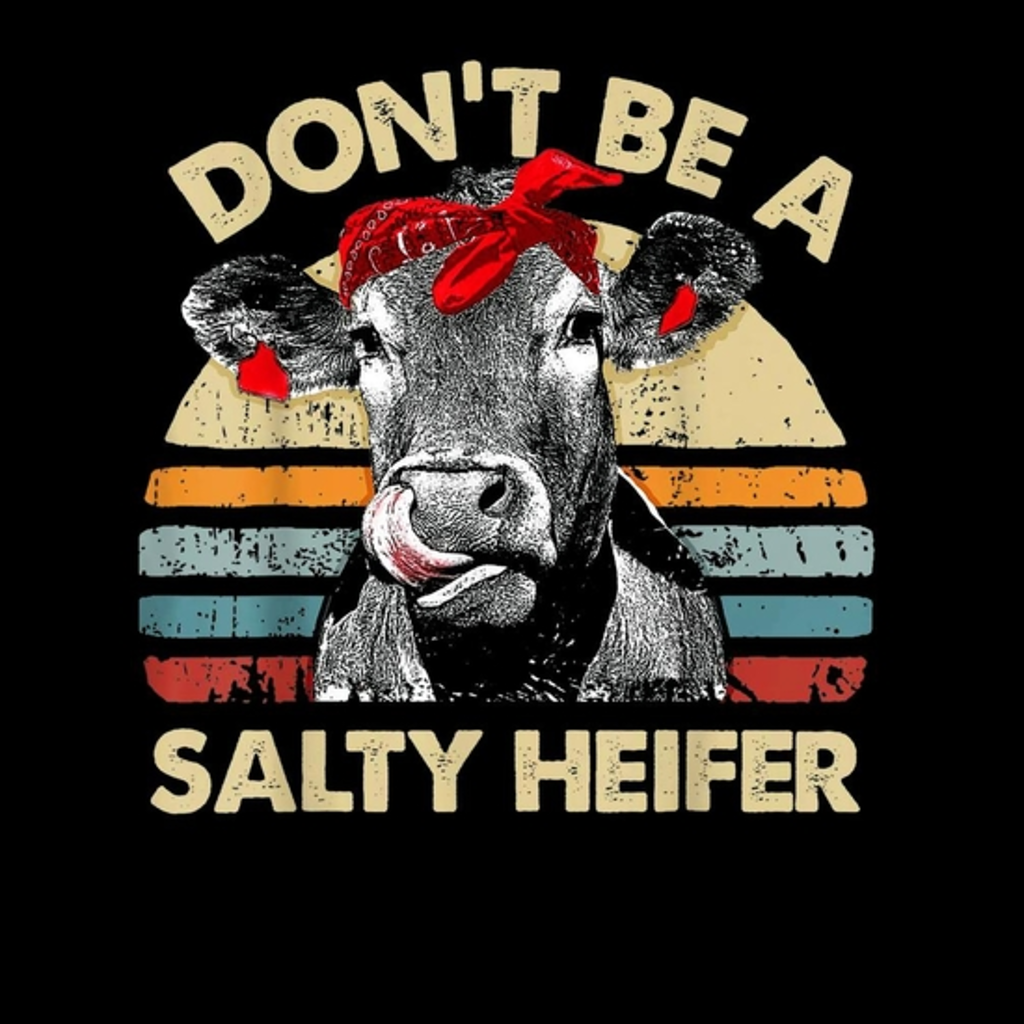 BustedTees: Don't Be A Salty Heifer