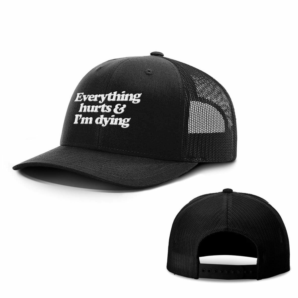BustedTees: Everything Hurts and I'm Dying Hats