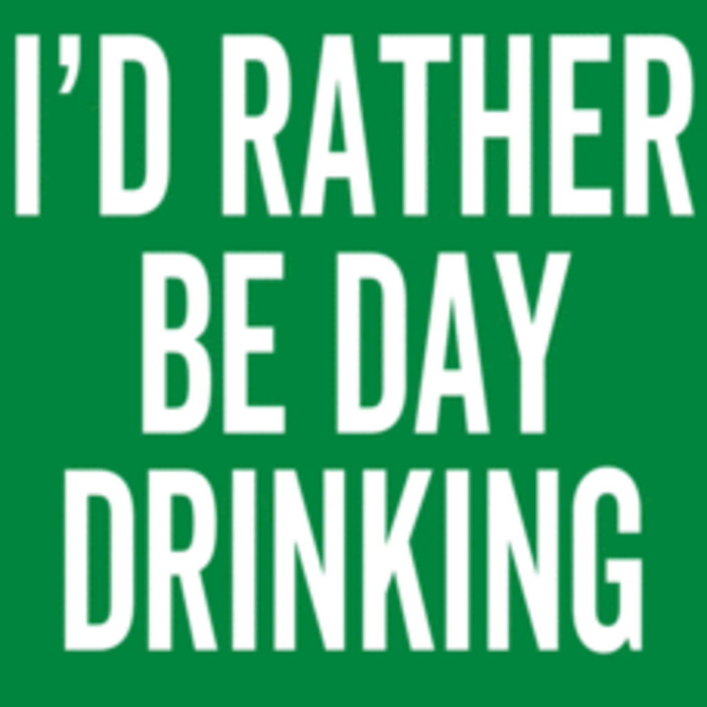 Textual Tees: I'd Rather Be Day Drinking