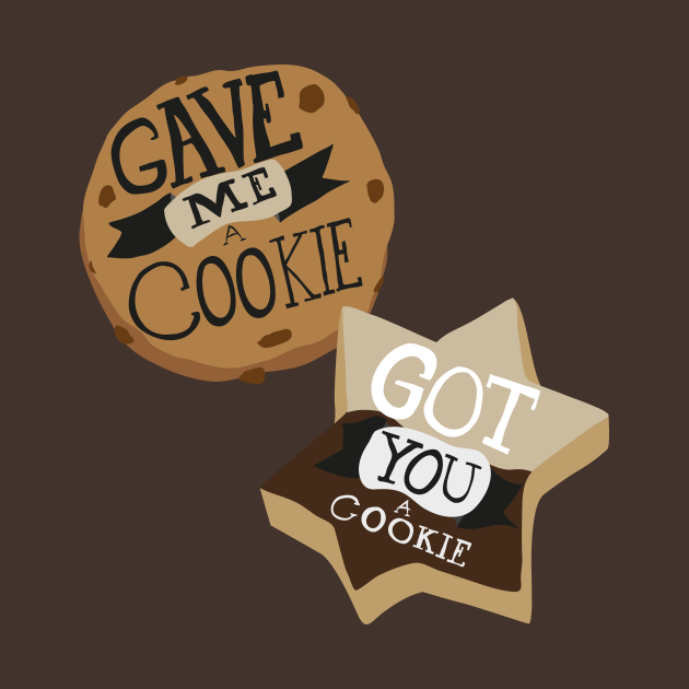 TeePublic: Gave me a Cookie, Got you a Cookie