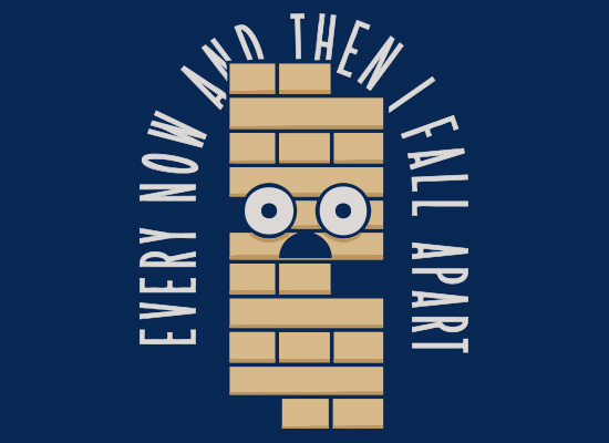 SnorgTees: Every Now And Then I Fall Apart