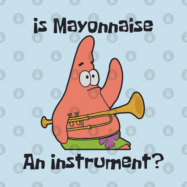 TeePublic: Is Mayonnaise an Instrument?