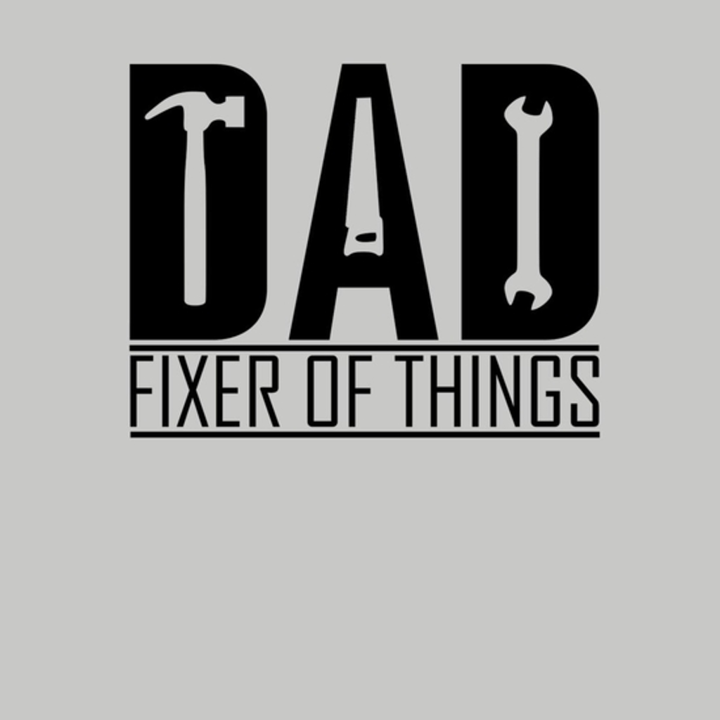 BustedTees: DAD FIXER OF THINGS