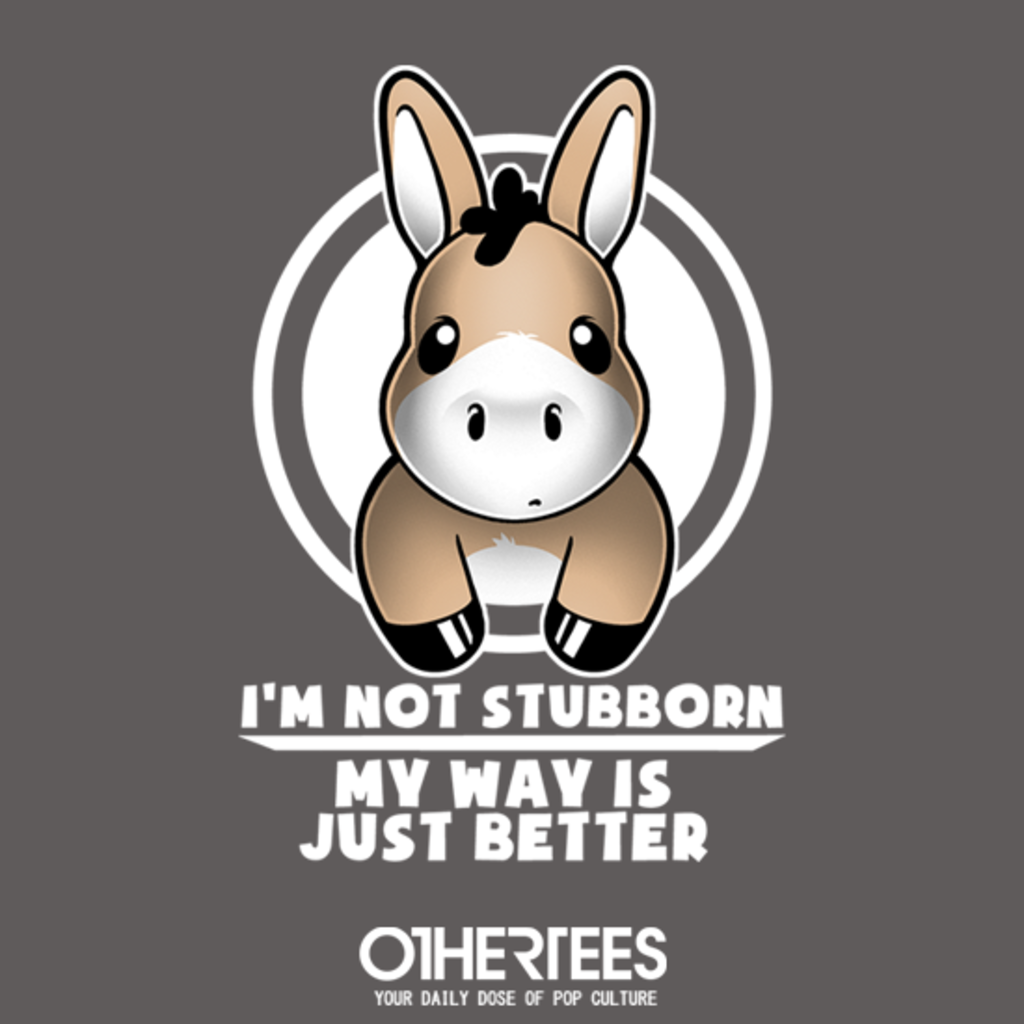 OtherTees: Not stubborn