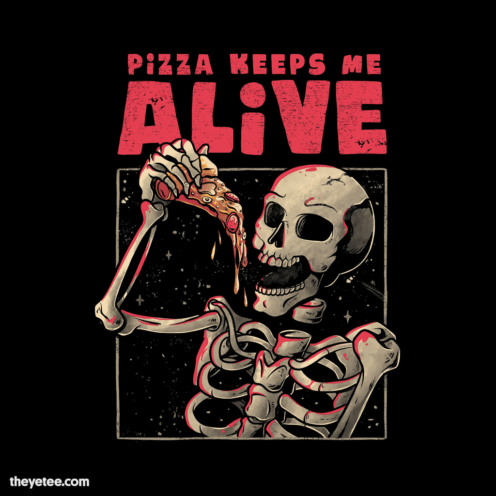 The Yetee: Pizza Keeps me Alive