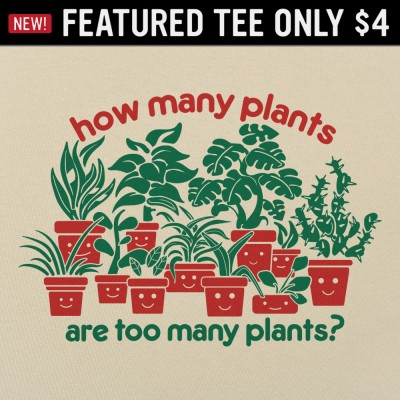 6 Dollar Shirts: Too Many Plants
