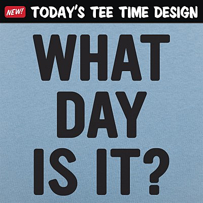6 Dollar Shirts: What Day Is It?