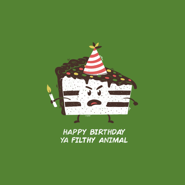 NeatoShop: Happy Birthday Ya Filthy Animal