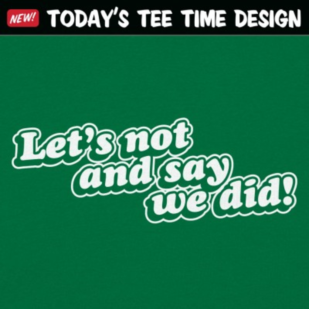 6 Dollar Shirts: Let's Not And Say We Did!