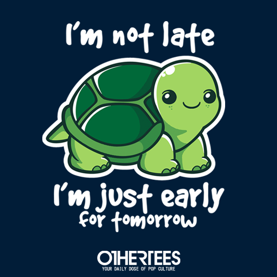 OtherTees: Not late