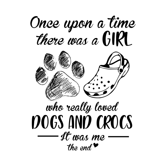 TeePublic: There Was A Girl Who Really Loved Paw Dogs And Crocs