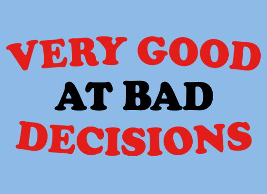 SnorgTees: Very Good At Bad Decisions
