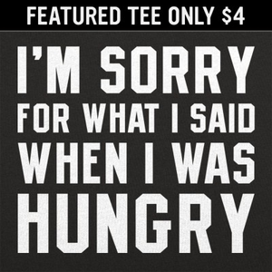 6 Dollar Shirts: Hungry Apology