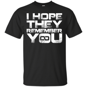 Pop-Up Tee: I Hope They Remember You