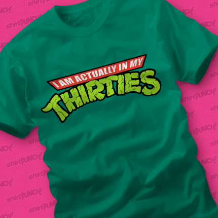 ShirtPunch: Actually In My Thirties