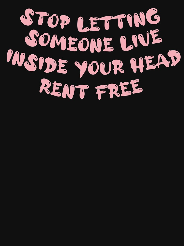 RedBubble: stop letting someone live inside your head rent free